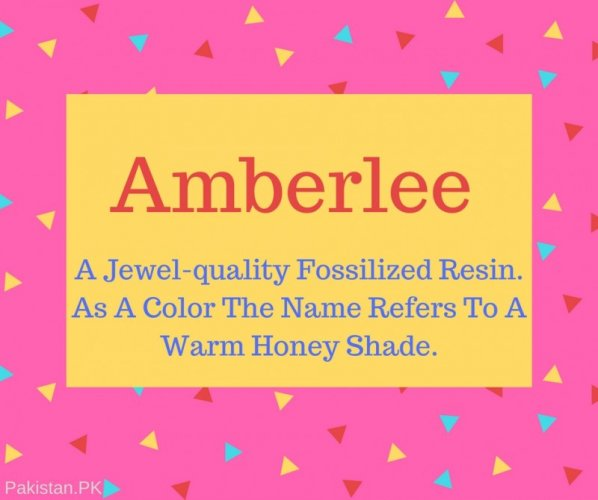 Amberlee Name Meaning A Jewel-quality Fossilized Resin. As A Color The Name Refers To A Warm Honey Shade