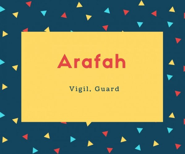 Arafah Name Meaning Vigil, Guard