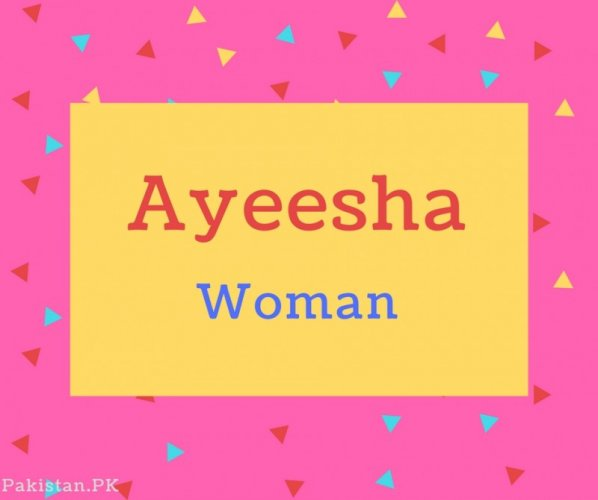 Ayeesha name Meaning Woman