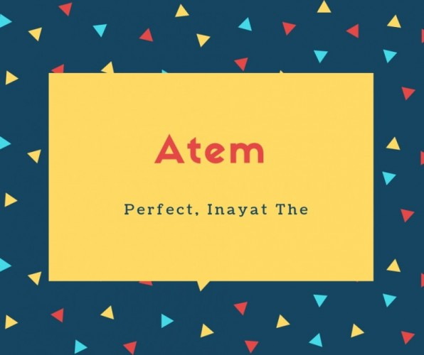 Atem Name Meaning Perfect, Inayat The
