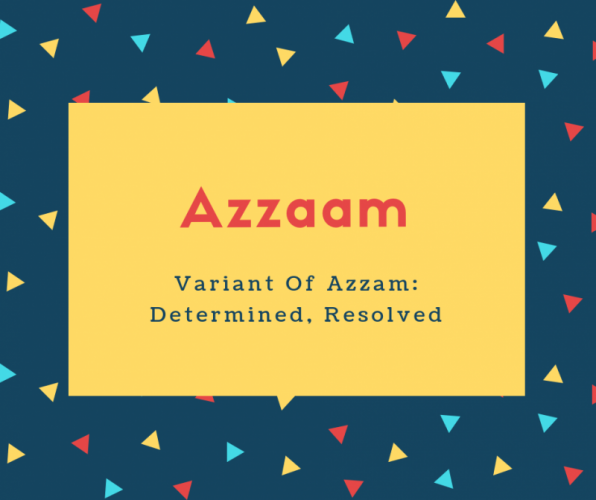 Azzaam Name Meaning Variant Of Azzam_ Determined, Resolved