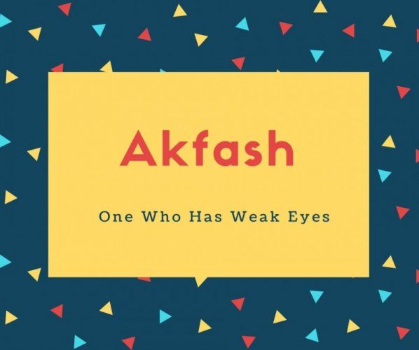 Akfash Name Meaning One Who Has Weak Eyes
