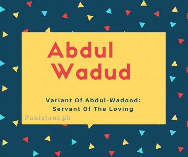 Abdul wadud name meaning Variant Of Abdul-Wadood- Servant Of The Loving.