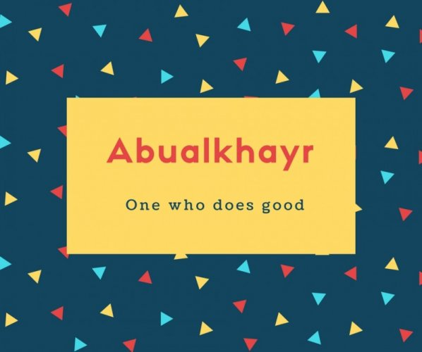 Abualkhayr Name Meaning One who does good