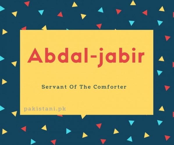 Abdal-jabir name meaning Servant Of The Comforter.