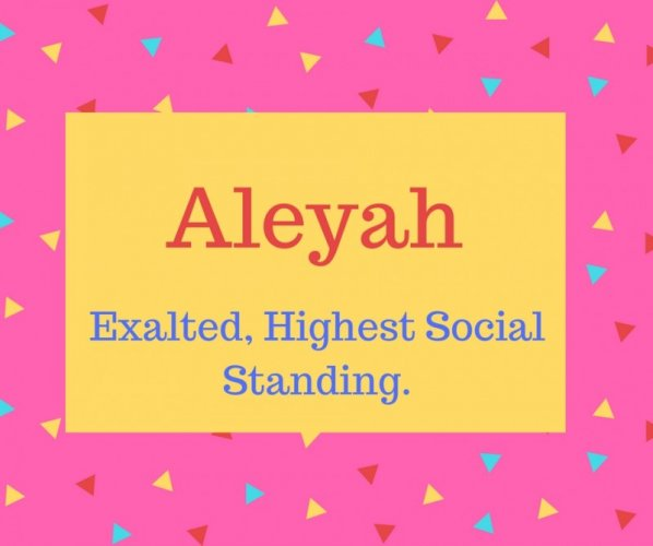 Aleyah Name Meaning Exalted, Highest Social Standing