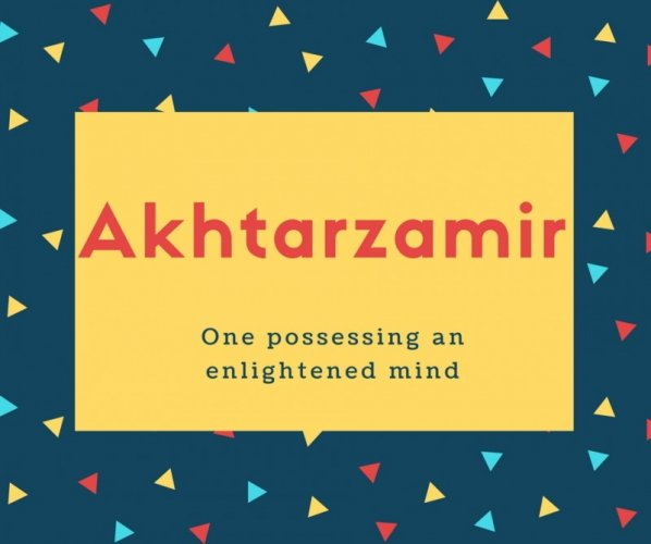 Akhtarzamir Name Meaning One possessing an enlightened mind