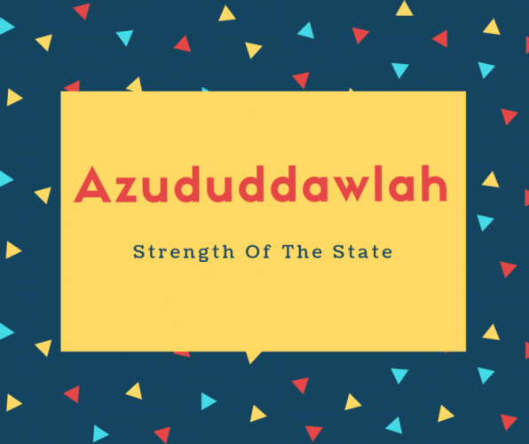 Azududdawlah Name Meaning Strength Of The State