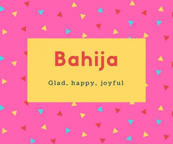 Bahija Name Meaning Glad, happy, joyful
