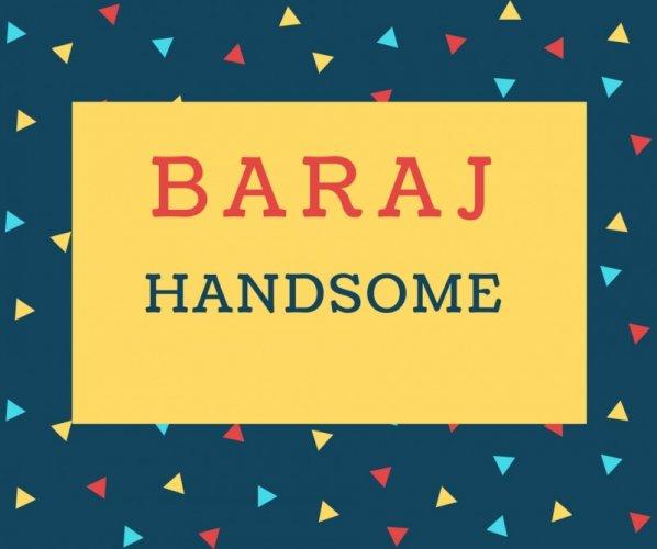 Baraj Name meaning Handsome.