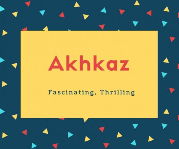 Akhkaz Name Meaning Fascinating, Thrilling