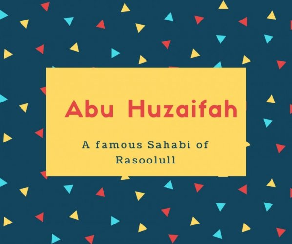 Abu Huzaifah Name Meaning A famous Sahabi of Rasoolull