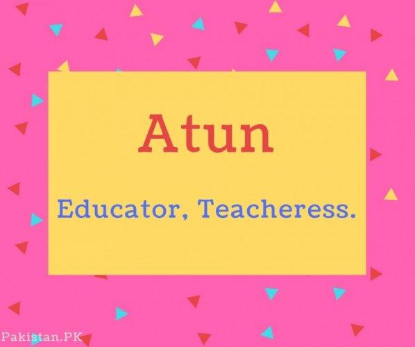 Atun name Meaning Educator, Teacheress..
