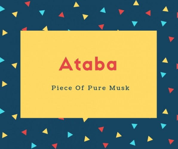 Ataba Name Meaning Piece Of Pure Musk