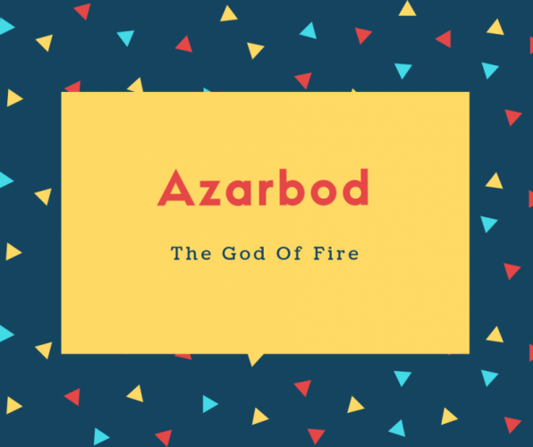 Azarbod Name Meaning The God Of Fire