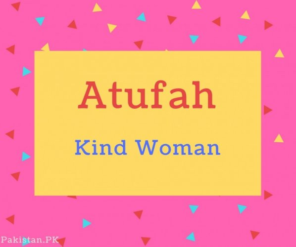 Atufah name Meaning Kind Woman.