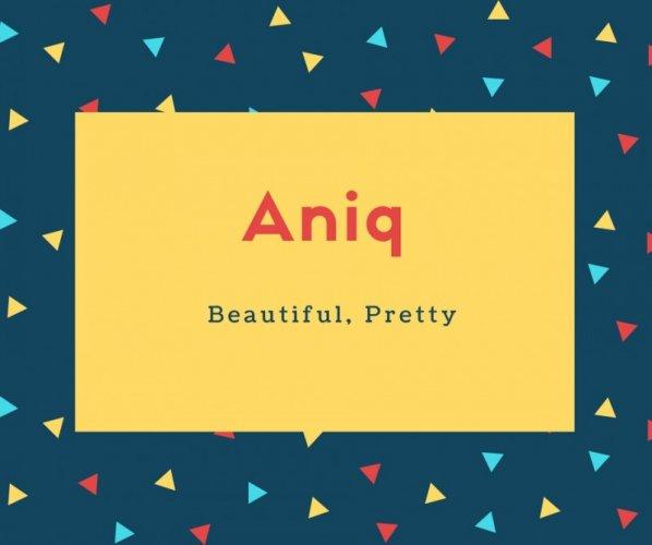 Aniq Name Meaning Beautiful, Pretty