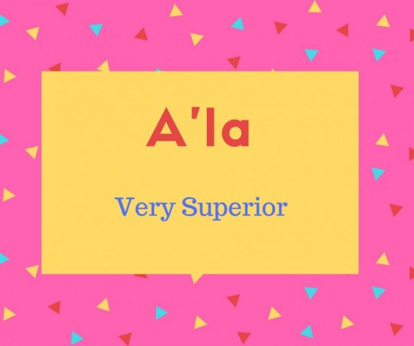 A'la Name Meaning Very Superior
