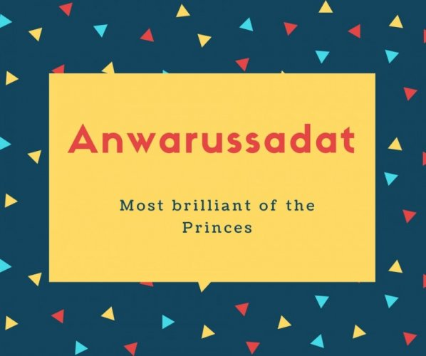 Anwarussadat Name Meaning Most brilliant of the Princes
