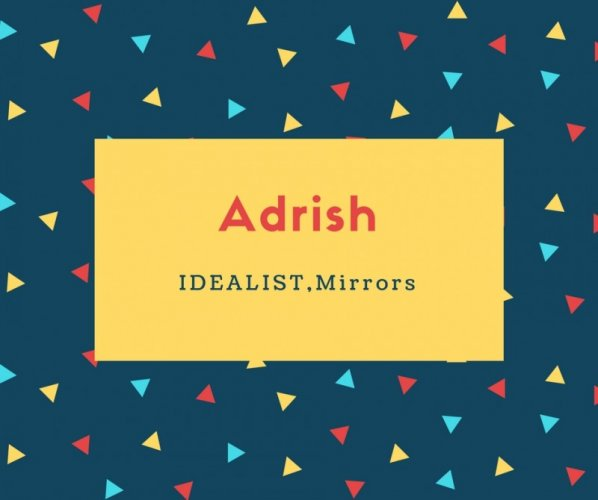 Adrish Name Meaning IDEALIST,Mirrors