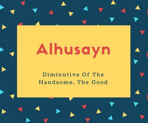 Alhusayn Name Meaning Diminutive of the handsome, the good