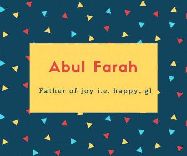 Abul Farah Name Meaning Father of joy i.e. happy, gl
