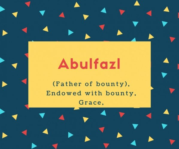 Abulfazl Name Meaning (Father of bounty), Endowed with bounty, Grace