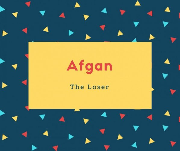 Afgan Name Meaning The Loser