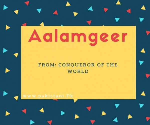 Aalamgeer Name Meaning Conqueror Of The World