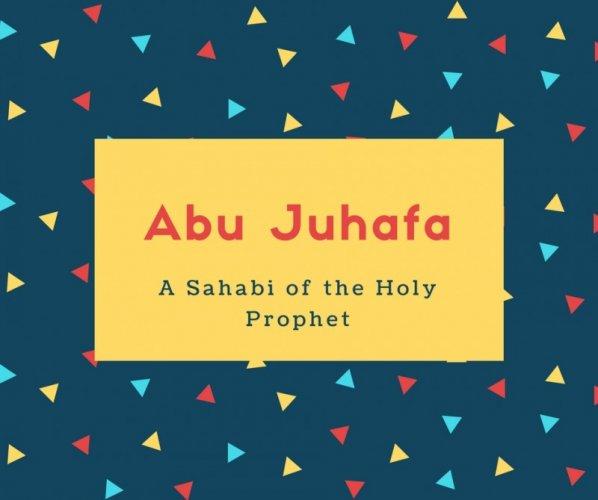 Abu Juhafa Name Meaning A Sahabi of the Holy Prophet