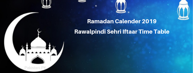 Ramadan Calender 2019 Rawalpindi Sehri Iftaar Time Table