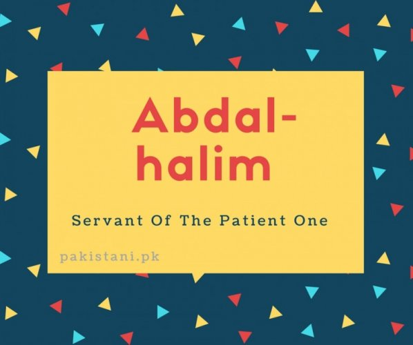 Abdal-halim name meaning Servant Of The Patient One.