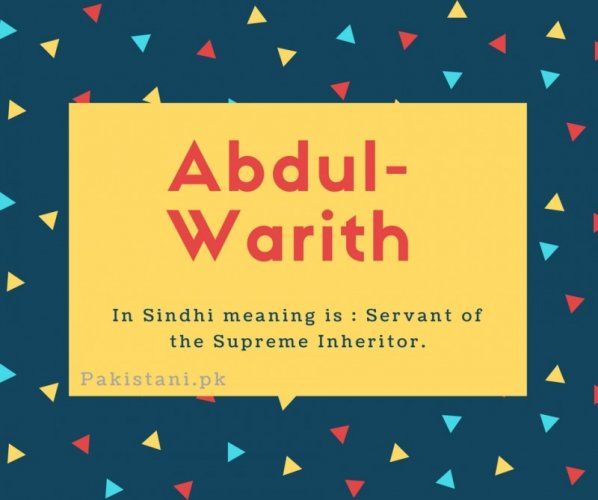 Abdul warith name meaning In Sindhi meaning is - Servant of the Supreme Inheritor.