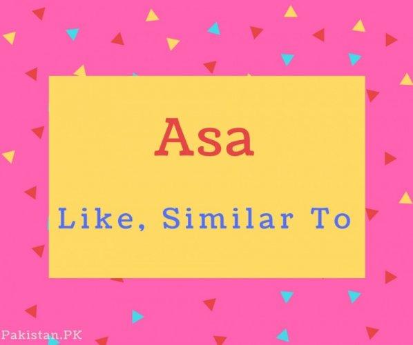 Asa name Meaning Like, Similar To.