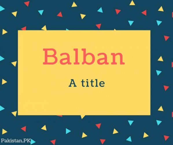 Balban Name Meaning A title