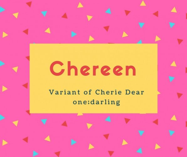 Chereen Name Meaning Variant of Cherie Dear one;darling