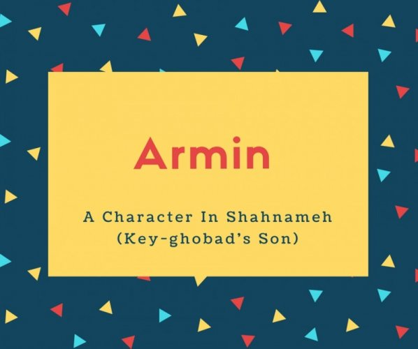 Armin Name Meaning A Character In Shahnameh (Key-ghobad's Son)