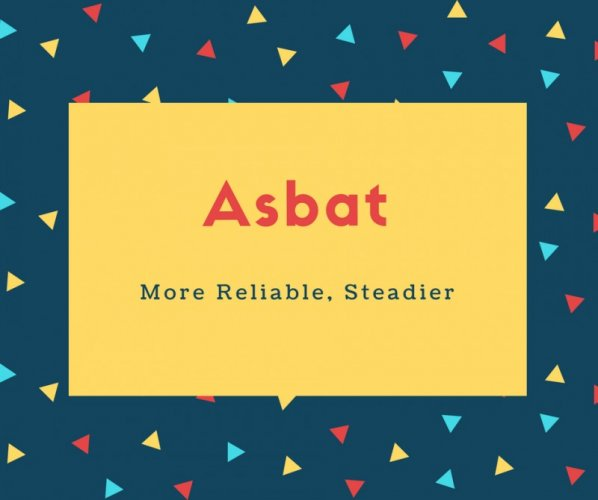 Asbat Name Meaning More Reliable, Steadier