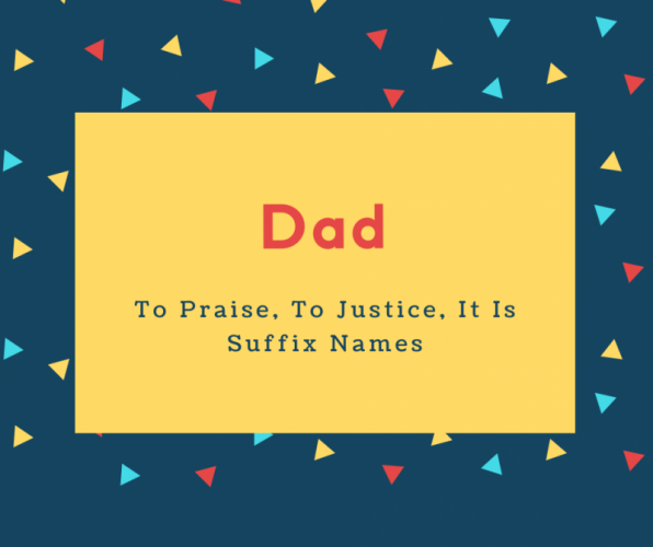Dad Name Meaning To Praise, To Justice, It Is Suffix Names