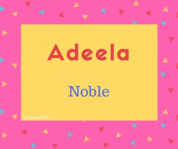 Adeela name meaning Noble.