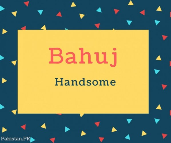 Bahuj Name Meaning Handsome