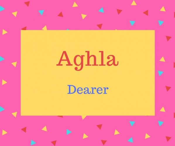 Aghla name meaning Dearer.