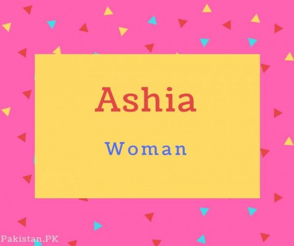Ashia name Meaning Woman.
