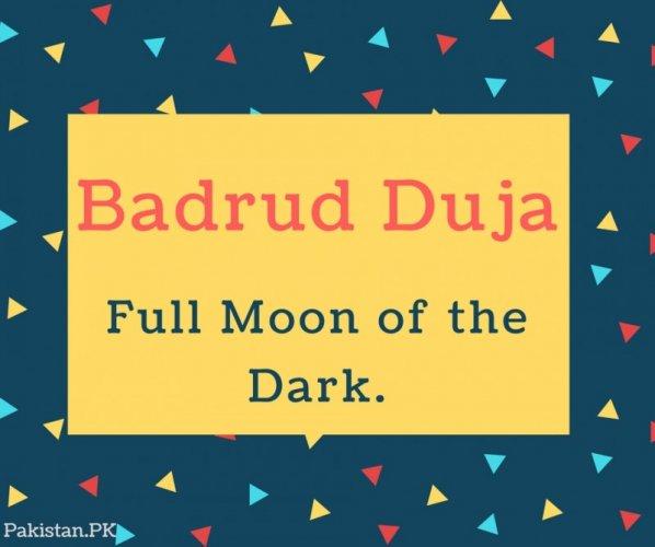 Badrud Duja Name Meaning Full Moon of the Dark.
