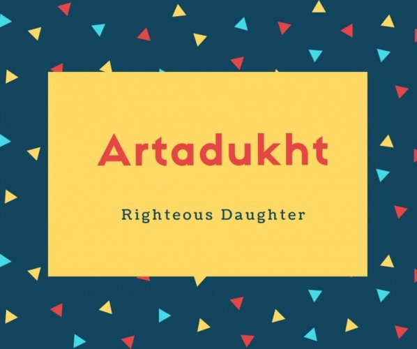 Artadukht Name Meaning Righteous Daughter
