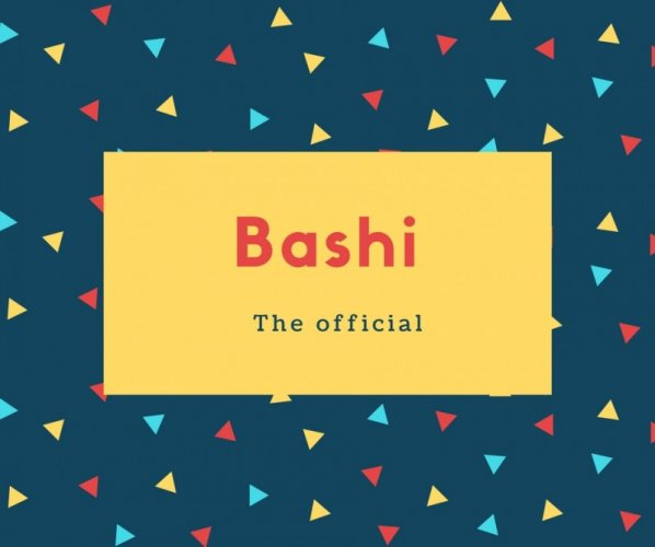 Bashi Name Meaning The official
