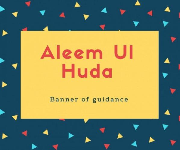 Aleem Ul Huda Name Meaning Banner of guidance