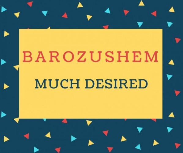 Barozushem Name meaning Much Desired.