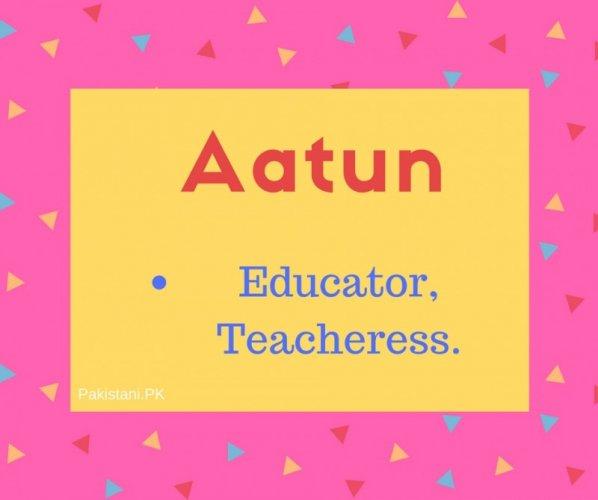 name Aatun meaning Educator,Teacheress.