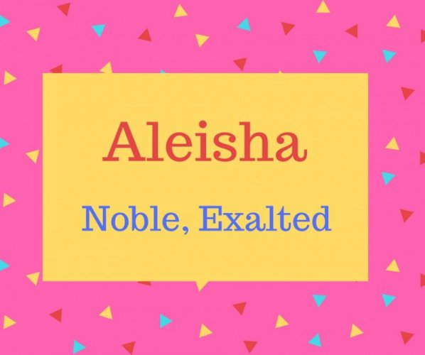 Aleisha Name Meaning Noble, Exalted